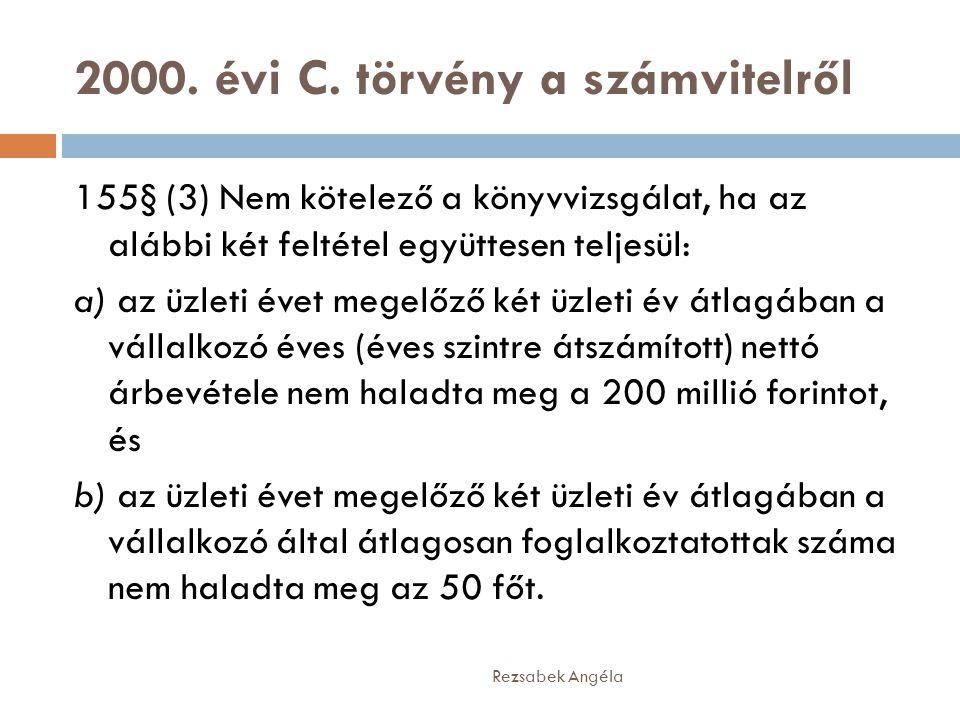 2000. évi C. törvény a számvitelről Rezsabek Angéla 155§ (3) Nem kötelező a könyvvizsgálat, ha az alábbi két feltétel együttesen teljesül: a) az üzlet