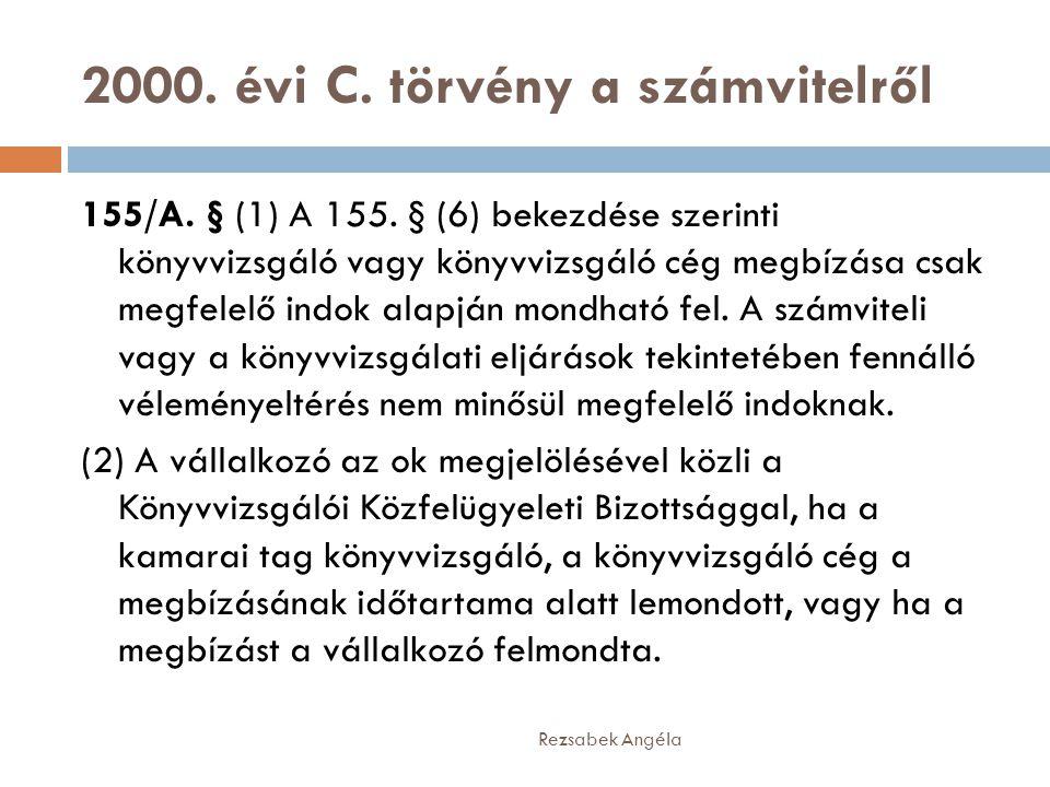 2000. évi C. törvény a számvitelről Rezsabek Angéla 155/A. § (1) A 155. § (6) bekezdése szerinti könyvvizsgáló vagy könyvvizsgáló cég megbízása csak m