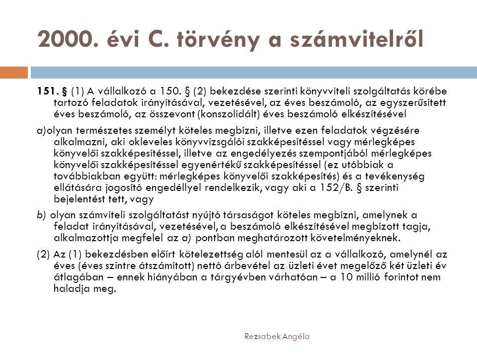 2000. évi C. törvény a számvitelről Rezsabek Angéla 151. § (1) A vállalkozó a 150. § (2) bekezdése szerinti könyvviteli szolgáltatás körébe tartozó fe