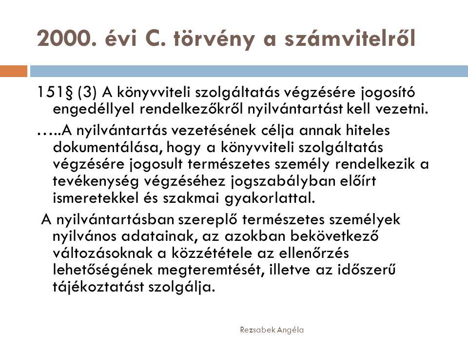 2000. évi C. törvény a számvitelről Rezsabek Angéla 151§ (3) A könyvviteli szolgáltatás végzésére jogosító engedéllyel rendelkezőkről nyilvántartást k