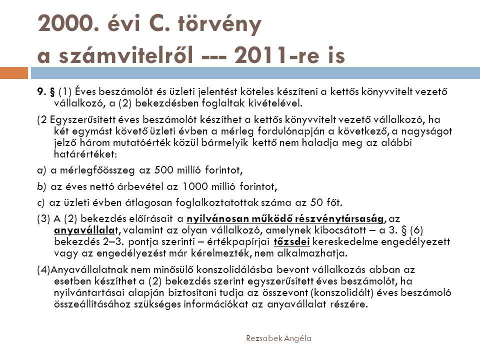 2000. évi C. törvény a számvitelről --- 2011-re is 9. § (1) Éves beszámolót és üzleti jelentést köteles készíteni a kettős könyvvitelt vezető vállalko