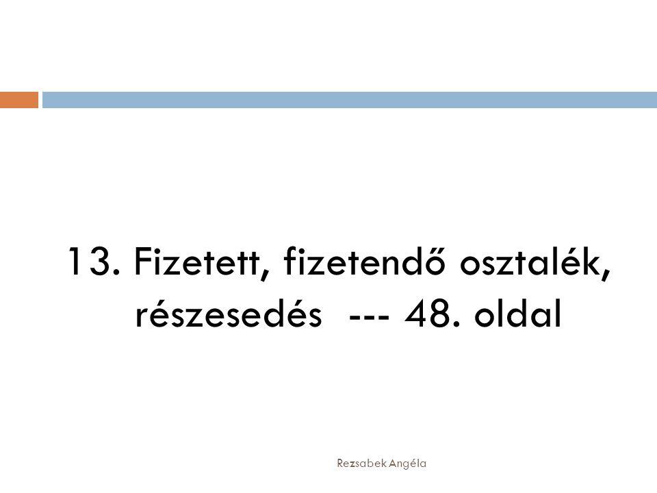Rezsabek Angéla 13. Fizetett, fizetendő osztalék, részesedés --- 48. oldal
