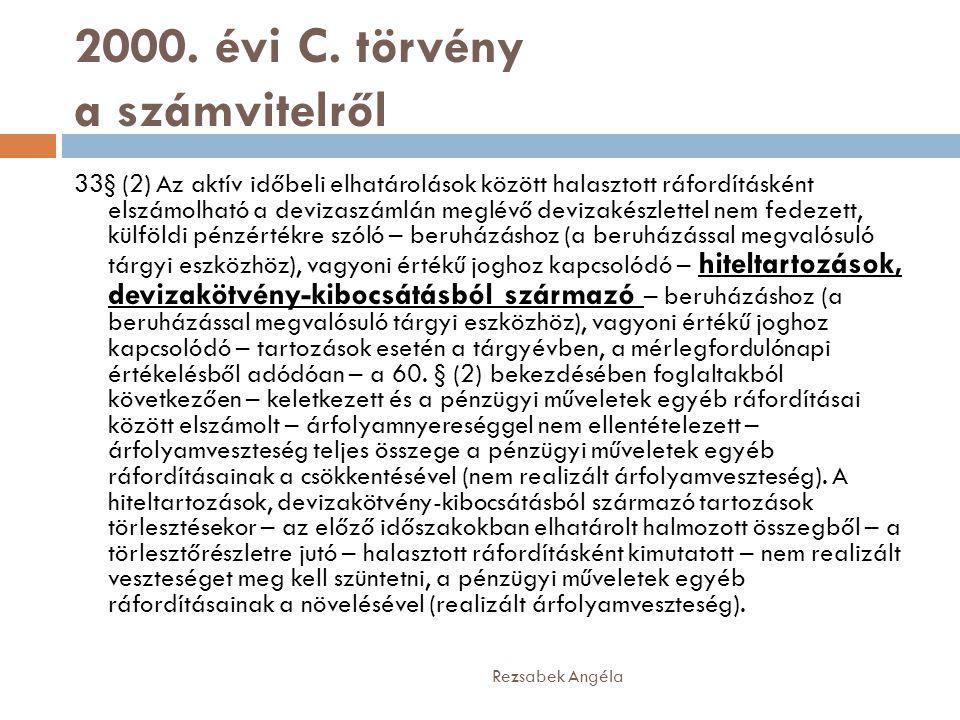 2000. évi C. törvény a számvitelről Rezsabek Angéla 33§ (2) Az aktív időbeli elhatárolások között halasztott ráfordításként elszámolható a devizaszáml