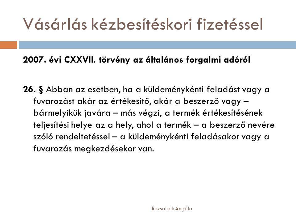 Vásárlás kézbesítéskori fizetéssel Rezsabek Angéla 2007. évi CXXVII. törvény az általános forgalmi adóról 26. § Abban az esetben, ha a küldeménykénti