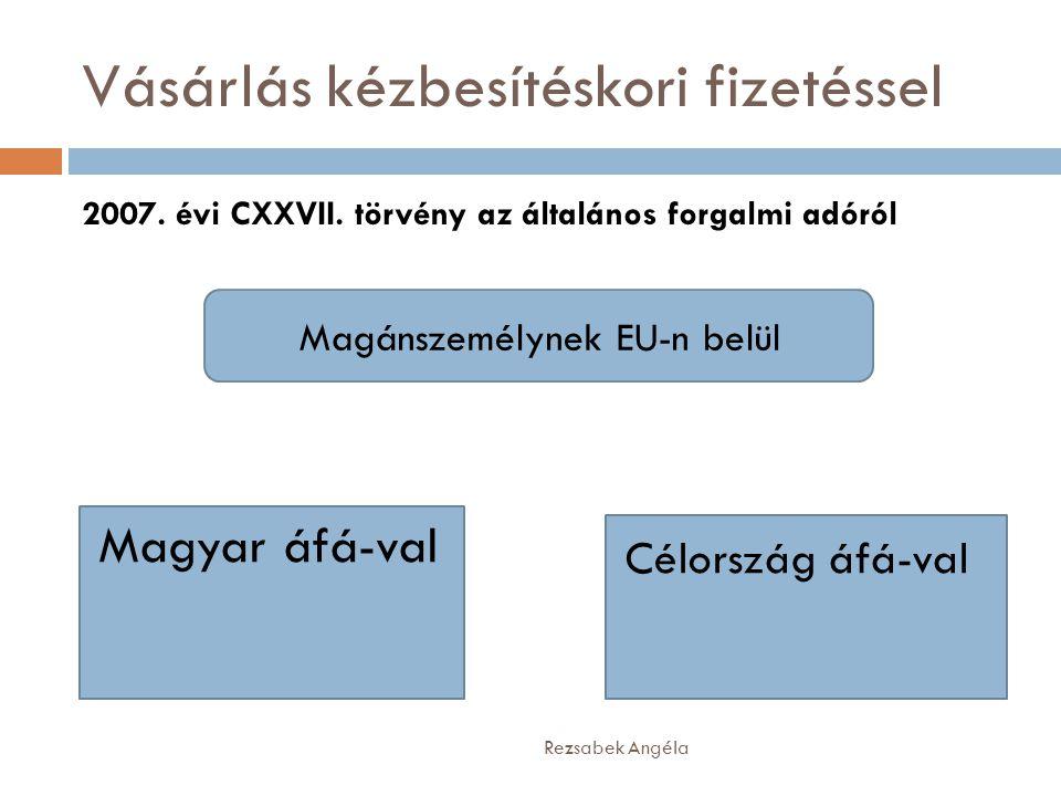 Vásárlás kézbesítéskori fizetéssel Rezsabek Angéla 2007. évi CXXVII. törvény az általános forgalmi adóról Magánszemélynek EU-n belül Magyar áfá-val Cé