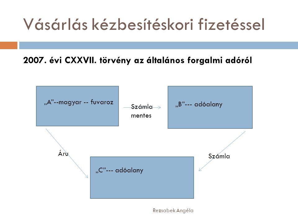 """Vásárlás kézbesítéskori fizetéssel Rezsabek Angéla 2007. évi CXXVII. törvény az általános forgalmi adóról """"A""""--magyar -- fuvaroz """"B""""--- adóalany """"C""""--"""