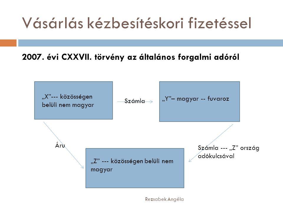 """Vásárlás kézbesítéskori fizetéssel Rezsabek Angéla 2007. évi CXXVII. törvény az általános forgalmi adóról """"X""""--- közösségen belüli nem magyar """"Y""""– mag"""
