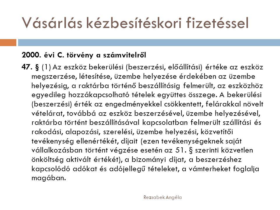 Vásárlás kézbesítéskori fizetéssel Rezsabek Angéla 2000. évi C. törvény a számvitelről 47. § (1) Az eszköz bekerülési (beszerzési, előállítási) értéke