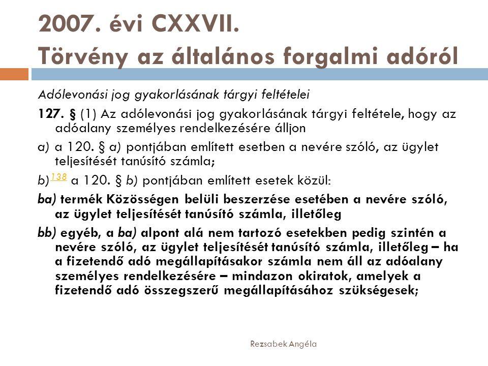 2007. évi CXXVII. Törvény az általános forgalmi adóról Adólevonási jog gyakorlásának tárgyi feltételei 127. § (1) Az adólevonási jog gyakorlásának tár