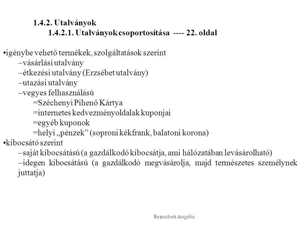 Rezsabek Angéla 1.4.2. Utalványok 1.4.2.1. Utalványok csoportosítása ---- 22. oldal igénybe vehető termékek, szolgáltatások szerint  vásárlási utalvá