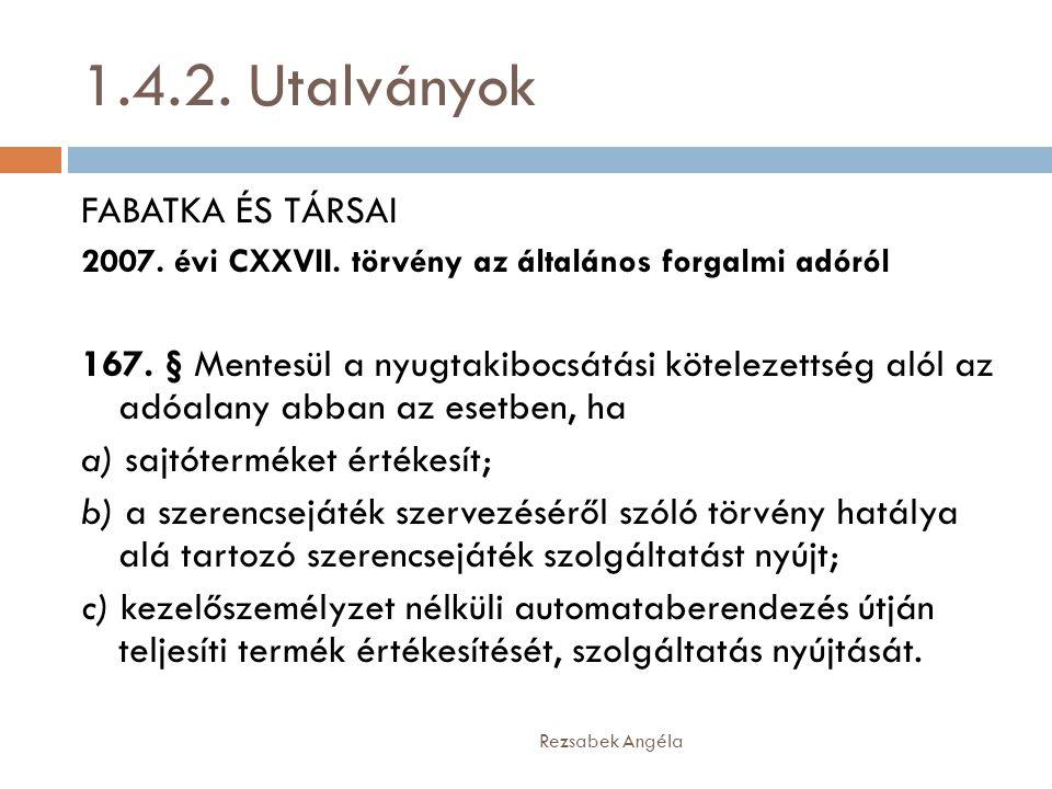 1.4.2. Utalványok Rezsabek Angéla FABATKA ÉS TÁRSAI 2007. évi CXXVII. törvény az általános forgalmi adóról 167. § Mentesül a nyugtakibocsátási kötelez