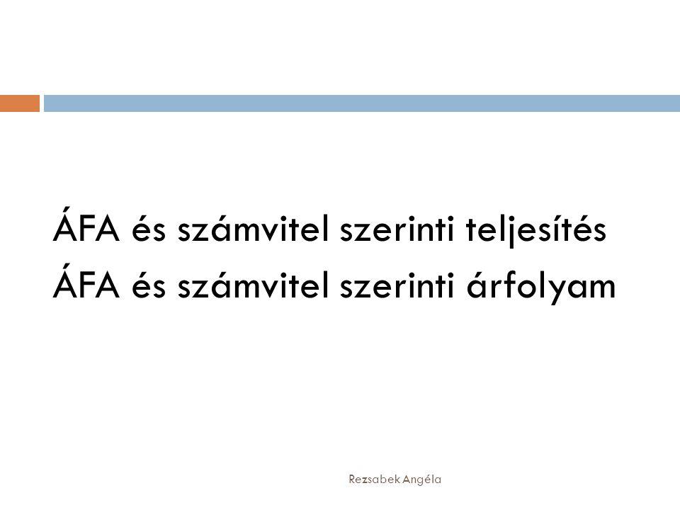 Rezsabek Angéla ÁFA és számvitel szerinti teljesítés ÁFA és számvitel szerinti árfolyam