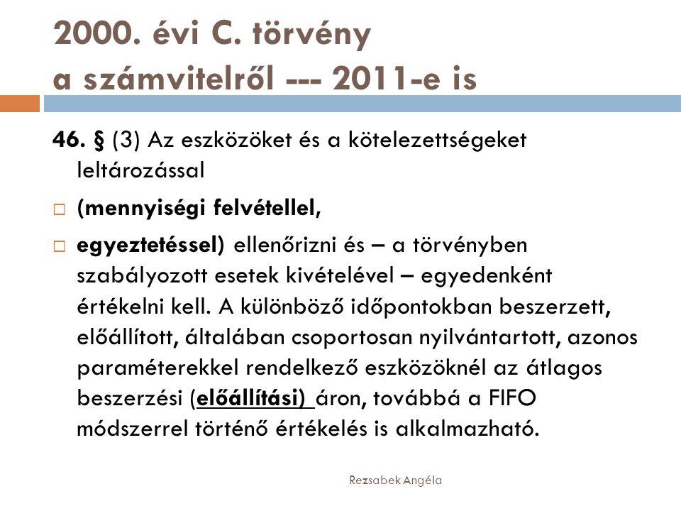 2000. évi C. törvény a számvitelről --- 2011-e is 46. § (3) Az eszközöket és a kötelezettségeket leltározással  (mennyiségi felvétellel,  egyeztetés