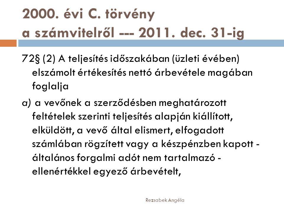 2000. évi C. törvény a számvitelről --- 2011. dec. 31-ig Rezsabek Angéla 72§ (2) A teljesítés időszakában (üzleti évében) elszámolt értékesítés nettó