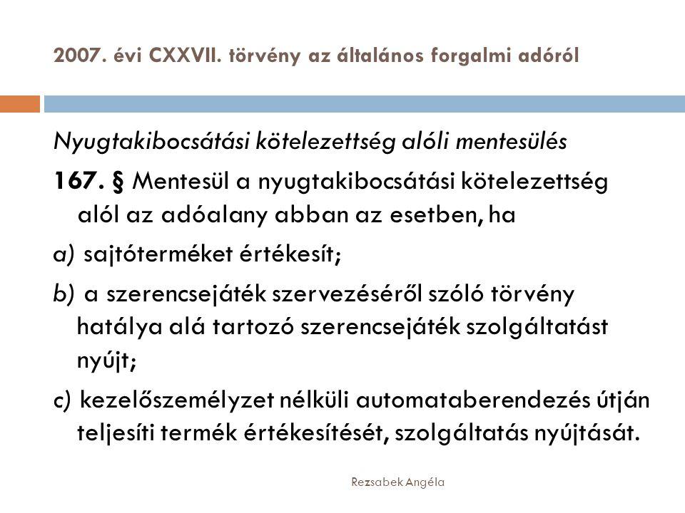 2007. évi CXXVII. törvény az általános forgalmi adóról Rezsabek Angéla Nyugtakibocsátási kötelezettség alóli mentesülés 167. § Mentesül a nyugtakibocs