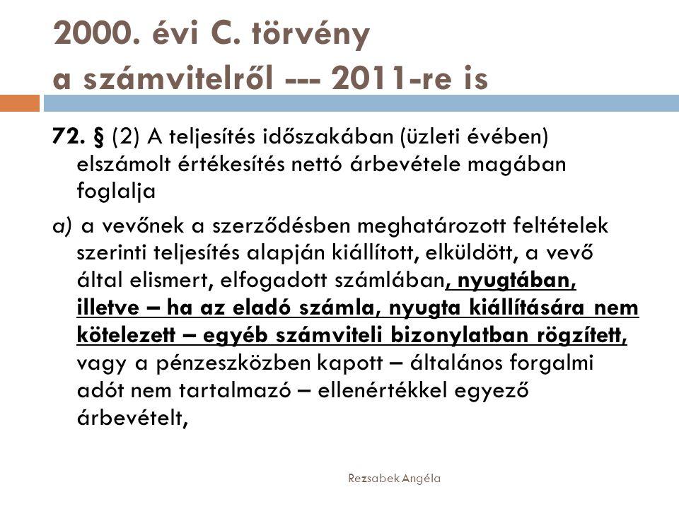 2000. évi C. törvény a számvitelről --- 2011-re is 72. § (2) A teljesítés időszakában (üzleti évében) elszámolt értékesítés nettó árbevétele magában f
