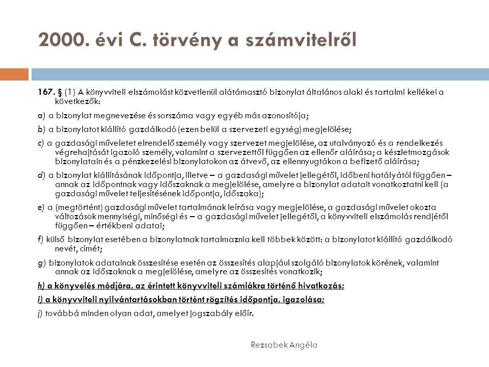 2000. évi C. törvény a számvitelről Rezsabek Angéla 167. § (1) A könyvviteli elszámolást közvetlenül alátámasztó bizonylat általános alaki és tartalmi