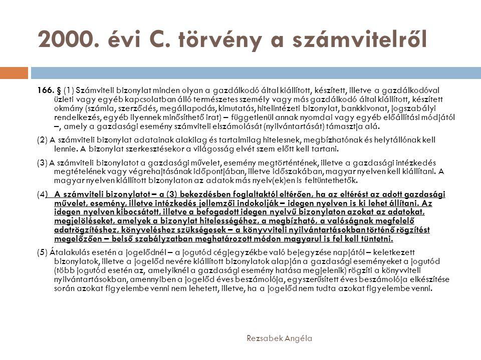 2000. évi C. törvény a számvitelről Rezsabek Angéla 166. § (1) Számviteli bizonylat minden olyan a gazdálkodó által kiállított, készített, illetve a g
