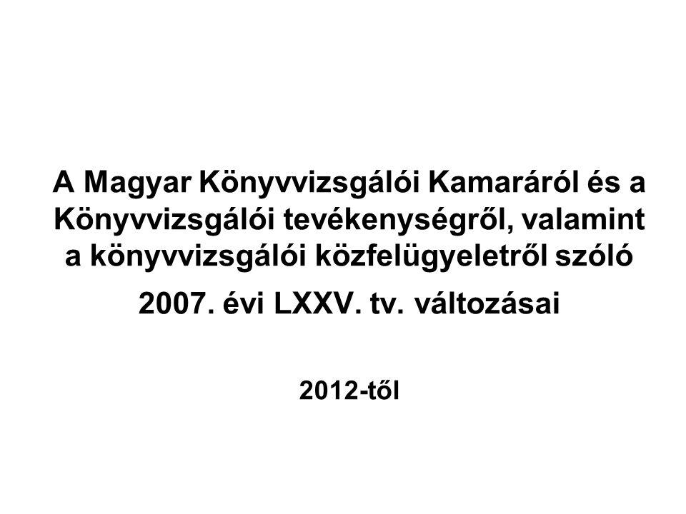 A Magyar Könyvvizsgálói Kamaráról és a Könyvvizsgálói tevékenységről, valamint a könyvvizsgálói közfelügyeletről szóló 2007. évi LXXV. tv. változásai