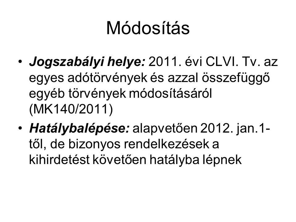 Módosítás Jogszabályi helye: 2011. évi CLVI. Tv. az egyes adótörvények és azzal összefüggő egyéb törvények módosításáról (MK140/2011) Hatálybalépése: