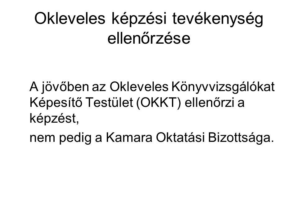 Okleveles képzési tevékenység ellenőrzése A jövőben az Okleveles Könyvvizsgálókat Képesítő Testület (OKKT) ellenőrzi a képzést, nem pedig a Kamara Okt