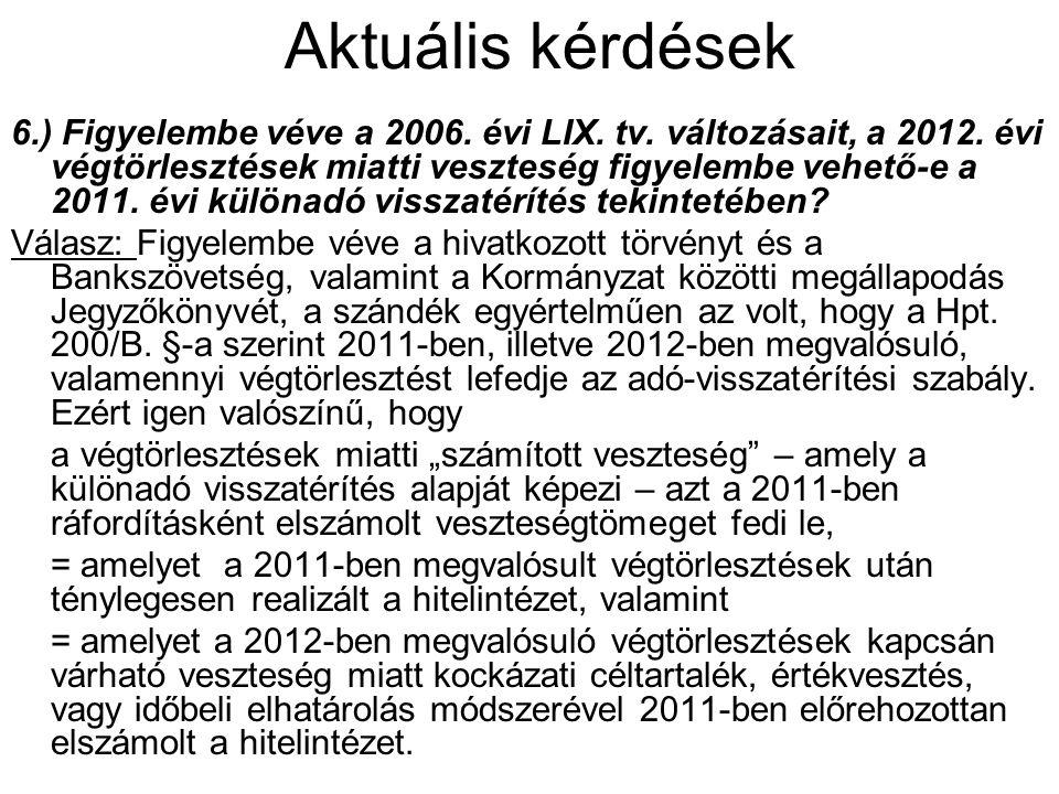 Aktuális kérdések 6.) Figyelembe véve a 2006. évi LIX. tv. változásait, a 2012. évi végtörlesztések miatti veszteség figyelembe vehető-e a 2011. évi k