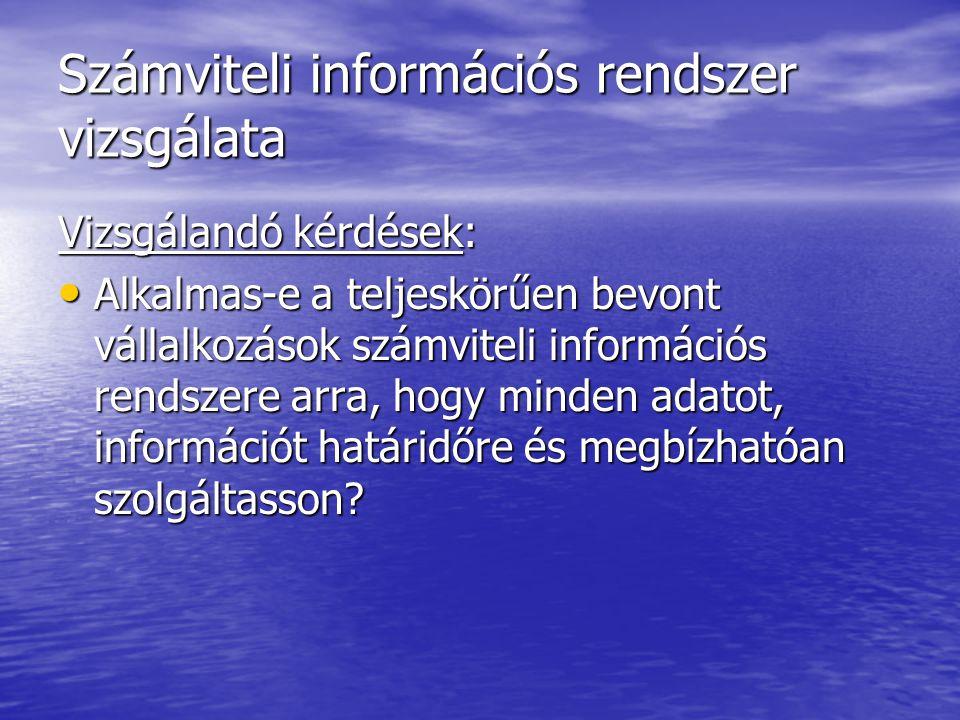 Számviteli információs rendszer vizsgálata Vizsgálandó kérdések: Alkalmas-e a teljeskörűen bevont vállalkozások számviteli információs rendszere arra,
