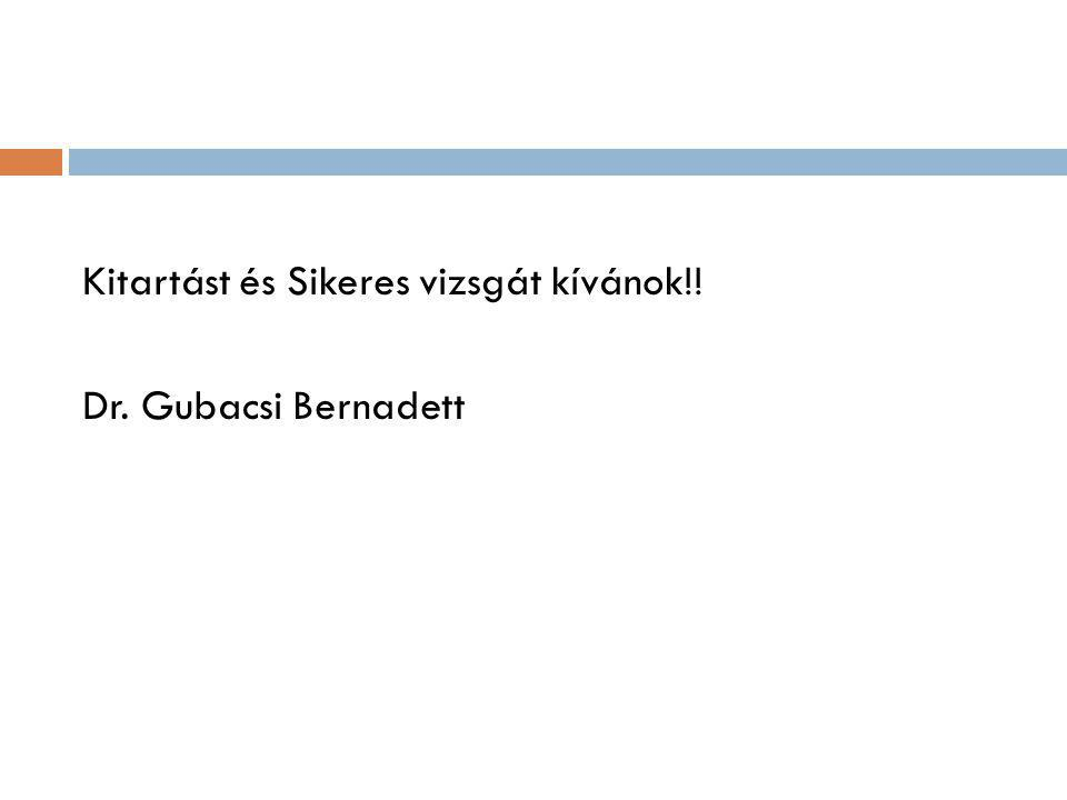 Kitartást és Sikeres vizsgát kívánok!! Dr. Gubacsi Bernadett