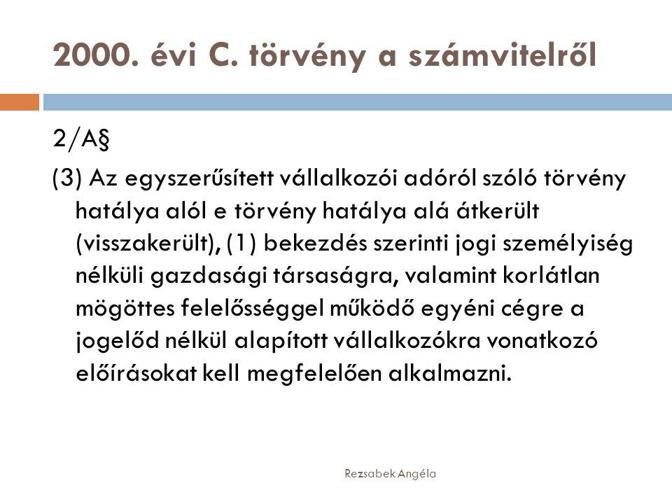 2000. évi C. törvény a számvitelről Rezsabek Angéla 2/A§ (3) Az egyszerűsített vállalkozói adóról szóló törvény hatálya alól e törvény hatálya alá átk