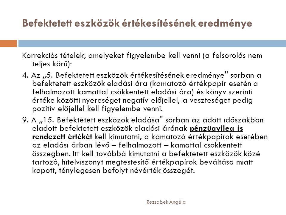 Befektetett eszközök értékesítésének eredménye Rezsabek Angéla Korrekciós tételek, amelyeket figyelembe kell venni (a felsorolás nem teljes körű): 4.