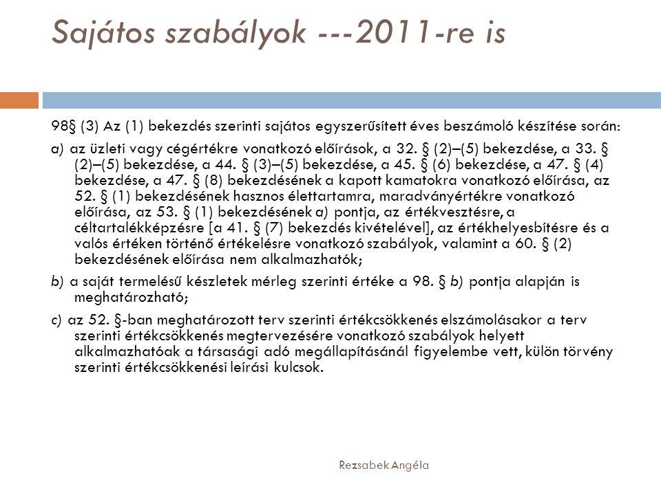 Sajátos szabályok ---2011-re is Rezsabek Angéla 98§ (3) Az (1) bekezdés szerinti sajátos egyszerűsített éves beszámoló készítése során: a) az üzleti v