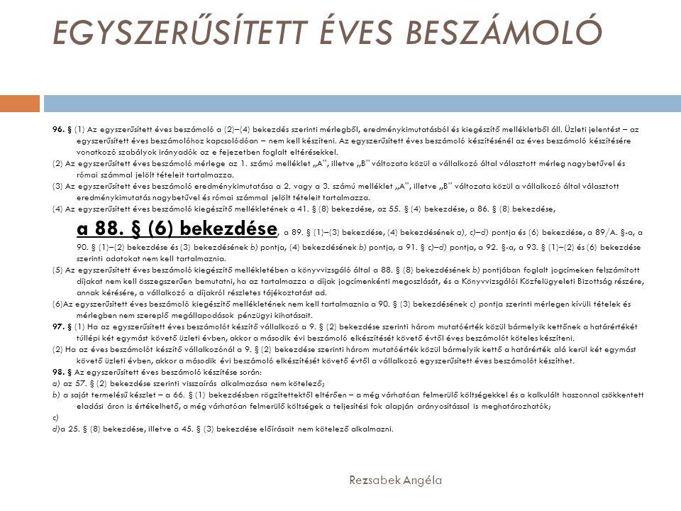 EGYSZERŰSÍTETT ÉVES BESZÁMOLÓ Rezsabek Angéla 96. § (1) Az egyszerűsített éves beszámoló a (2)–(4) bekezdés szerinti mérlegből, eredménykimutatásból é