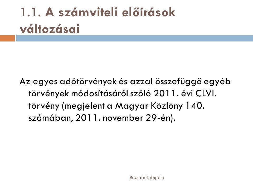 1.1. A számviteli előírások változásai Az egyes adótörvények és azzal összefüggő egyéb törvények módosításáról szóló 2011. évi CLVI. törvény (megjelen