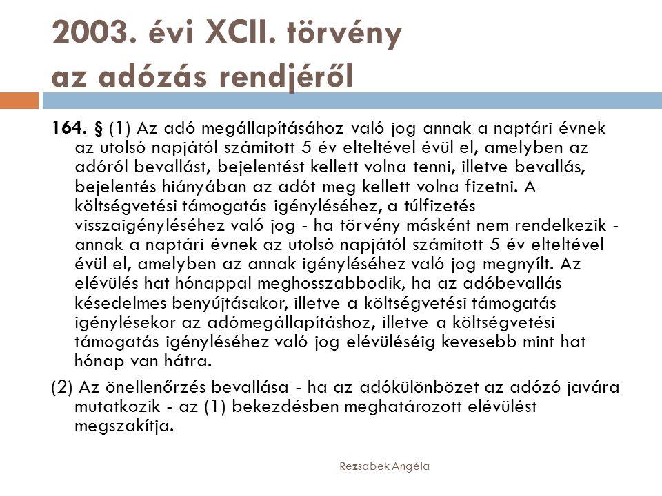 2003. évi XCII. törvény az adózás rendjéről 164. § (1) Az adó megállapításához való jog annak a naptári évnek az utolsó napjától számított 5 év eltelt