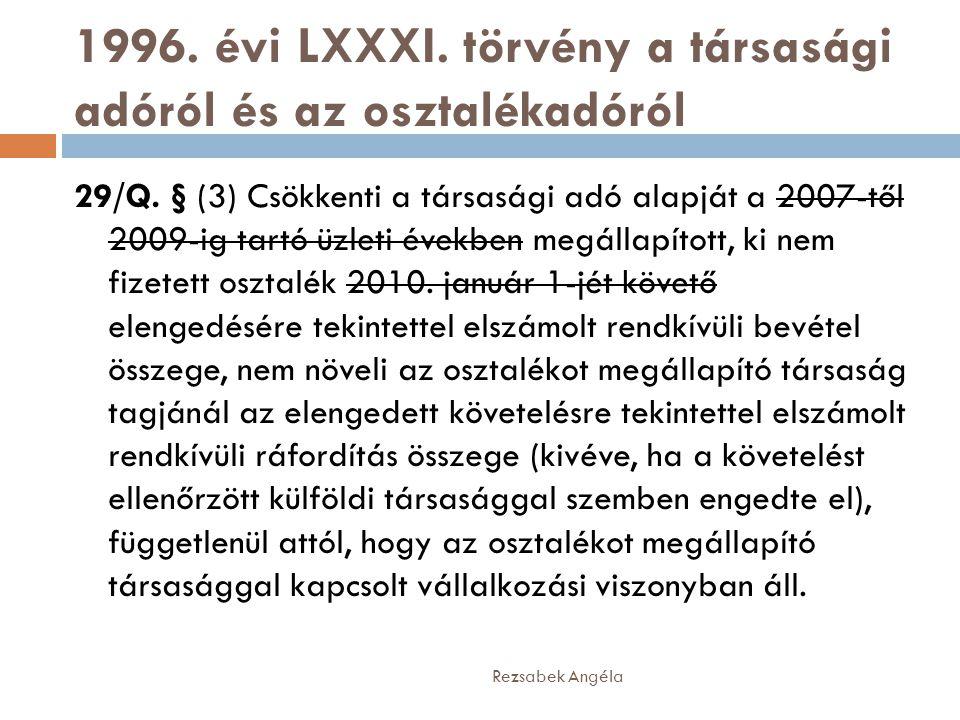 1996. évi LXXXI. törvény a társasági adóról és az osztalékadóról Rezsabek Angéla 29/Q. § (3) Csökkenti a társasági adó alapját a 2007-től 2009-ig tart