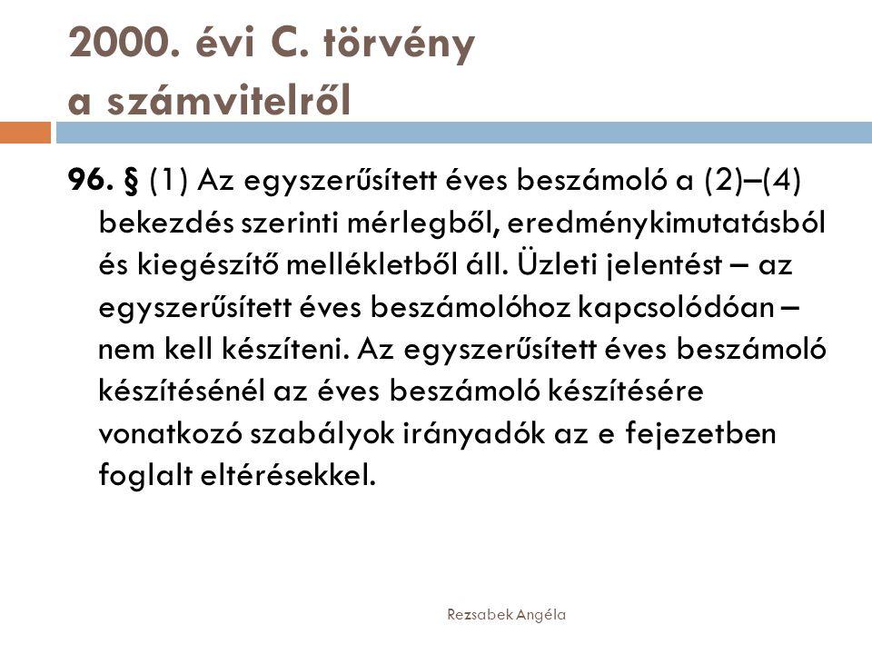 2000. évi C. törvény a számvitelről 96. § (1) Az egyszerűsített éves beszámoló a (2)–(4) bekezdés szerinti mérlegből, eredménykimutatásból és kiegészí