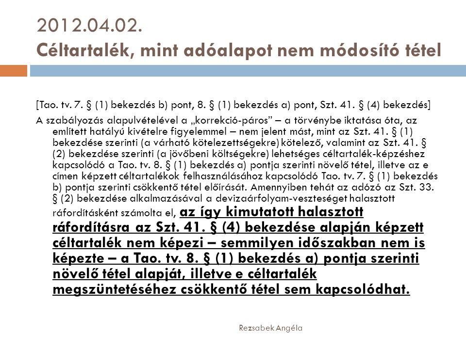2012.04.02. Céltartalék, mint adóalapot nem módosító tétel Rezsabek Angéla [Tao. tv. 7. § (1) bekezdés b) pont, 8. § (1) bekezdés a) pont, Szt. 41. §