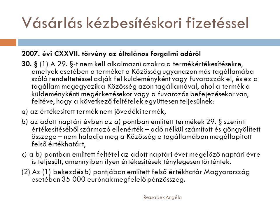 Vásárlás kézbesítéskori fizetéssel Rezsabek Angéla 2007. évi CXXVII. törvény az általános forgalmi adóról 30. § (1) A 29. §-t nem kell alkalmazni azok