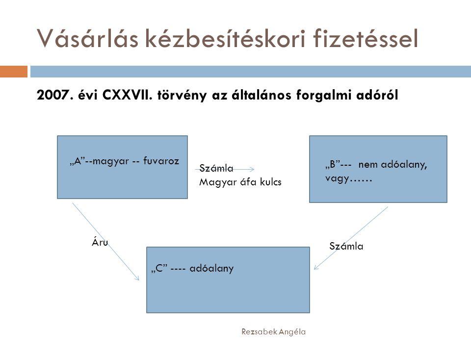 """Vásárlás kézbesítéskori fizetéssel Rezsabek Angéla 2007. évi CXXVII. törvény az általános forgalmi adóról """"A""""--magyar -- fuvaroz """"B""""--- nem adóalany,"""
