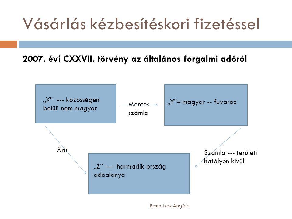 """Vásárlás kézbesítéskori fizetéssel Rezsabek Angéla 2007. évi CXXVII. törvény az általános forgalmi adóról """"X"""" --- közösségen belüli nem magyar """"Y""""– ma"""
