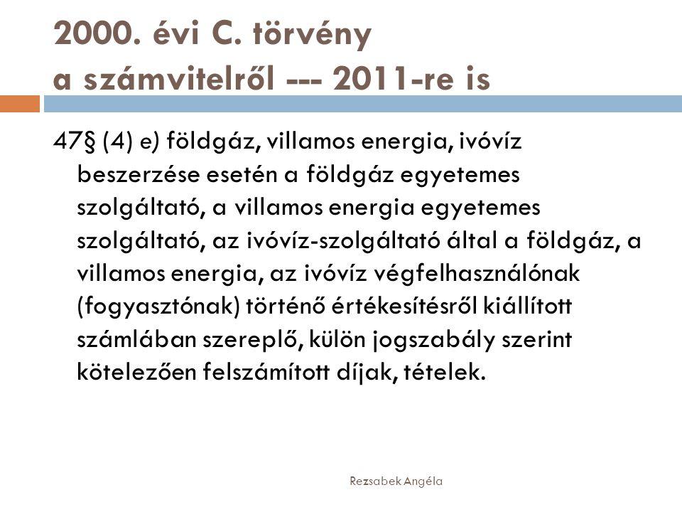 2000. évi C. törvény a számvitelről --- 2011-re is 47§ (4) e) földgáz, villamos energia, ivóvíz beszerzése esetén a földgáz egyetemes szolgáltató, a v