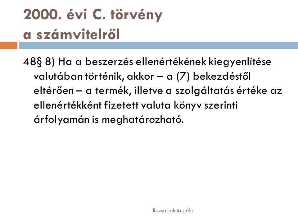 2000. évi C. törvény a számvitelről 48§ 8) Ha a beszerzés ellenértékének kiegyenlítése valutában történik, akkor – a (7) bekezdéstől eltérően – a term