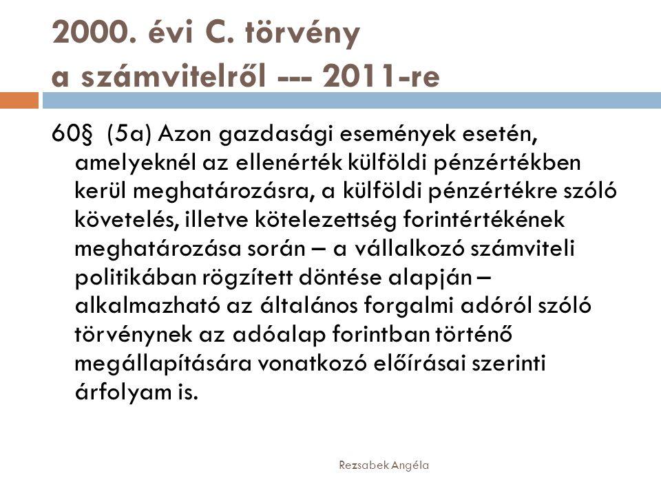 2000. évi C. törvény a számvitelről --- 2011-re 60§ (5a) Azon gazdasági események esetén, amelyeknél az ellenérték külföldi pénzértékben kerül meghatá