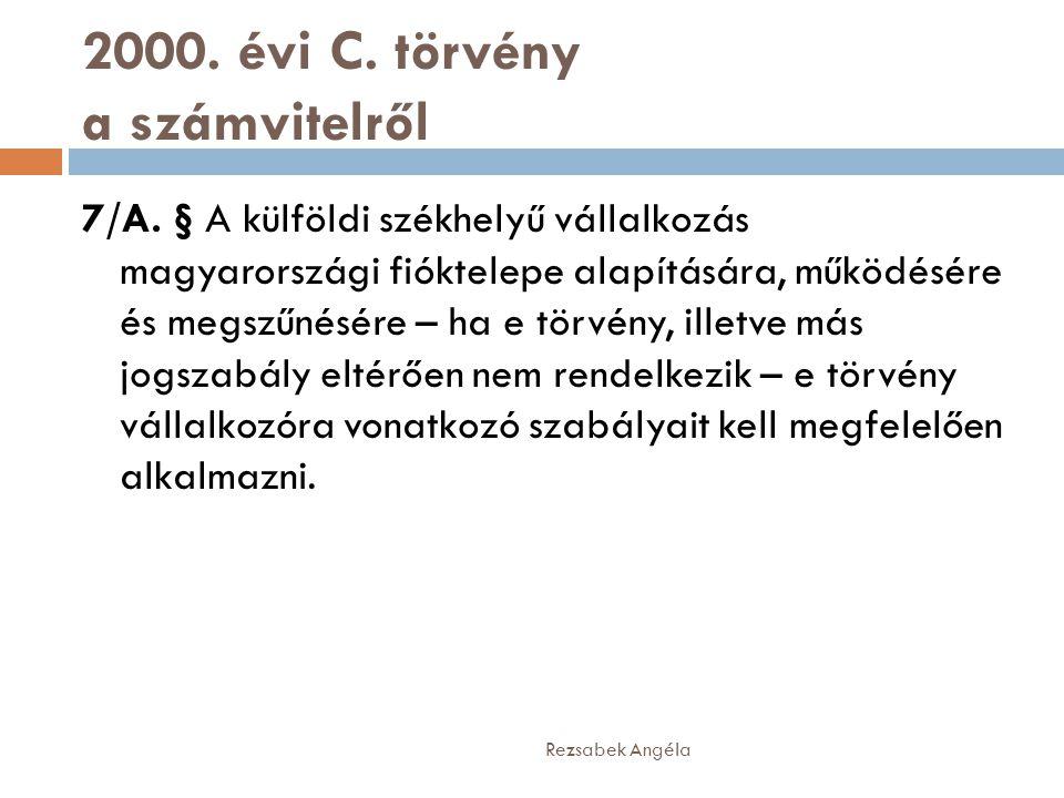 2000. évi C. törvény a számvitelről 7/A. § A külföldi székhelyű vállalkozás magyarországi fióktelepe alapítására, működésére és megszűnésére – ha e tö