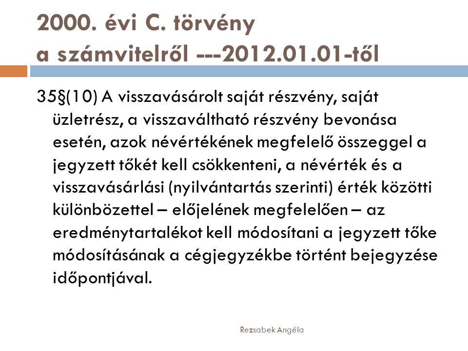2000. évi C. törvény a számvitelről ---2012.01.01-től 35§(10) A visszavásárolt saját részvény, saját üzletrész, a visszaváltható részvény bevonása ese