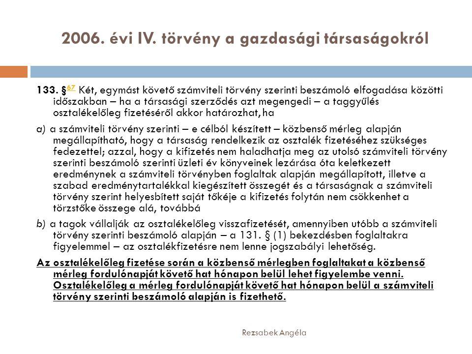 2006. évi IV. törvény a gazdasági társaságokról Rezsabek Angéla 133. § 67 Két, egymást követő számviteli törvény szerinti beszámoló elfogadása közötti