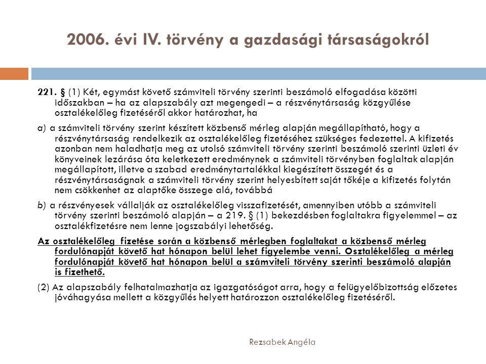 2006. évi IV. törvény a gazdasági társaságokról Rezsabek Angéla 221. § (1) Két, egymást követő számviteli törvény szerinti beszámoló elfogadása között