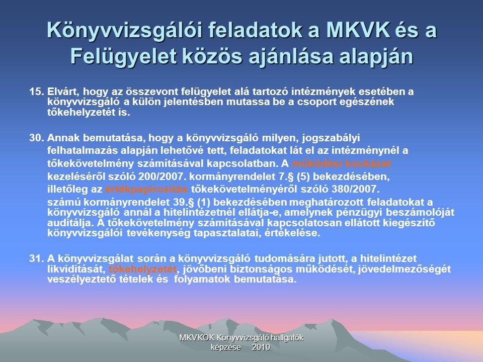 MKVKOK Könyvvizsgáló hallgatók képzése 2010. Könyvvizsgálói feladatok a MKVK és a Felügyelet közös ajánlása alapján 15. Elvárt, hogy az összevont felü