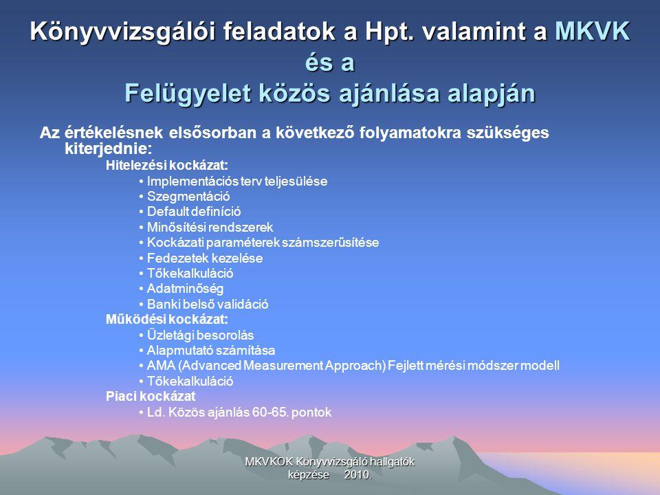 MKVKOK Könyvvizsgáló hallgatók képzése 2010. Könyvvizsgálói feladatok a Hpt. valamint a MKVK és a Felügyelet közös ajánlása alapján Az értékelésnek el