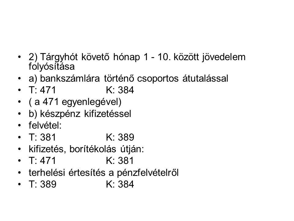 2) Tárgyhót követő hónap 1 - 10. között jövedelem folyósítása a) bankszámlára történő csoportos átutalással T: 471K: 384 ( a 471 egyenlegével) b) kész